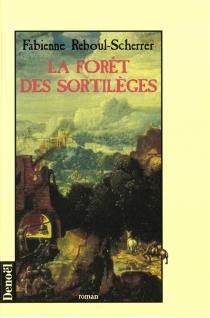 La forêt des sortilèges - FabienneReboul-Scherrer