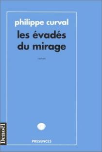 Les évadés du mirage - PhilippeCurval