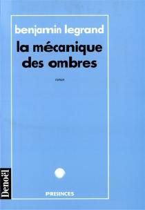 La mécanique des ombres - BenjaminLegrand