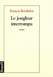 Le jongleur interrompu - FrancisBerthelot