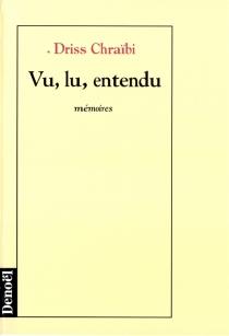 Vu, lu, entendu : mémoires - DrissChraïbi