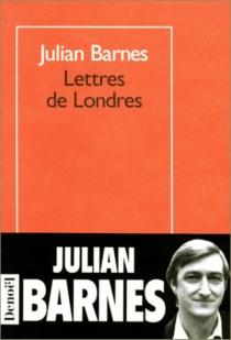 Lettres de Londres - JulianBarnes