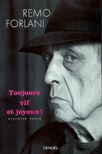 Toujours vif et joyeux : histoire vraie - RemoForlani