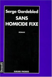 Sans homicide fixe - SergeGardebled