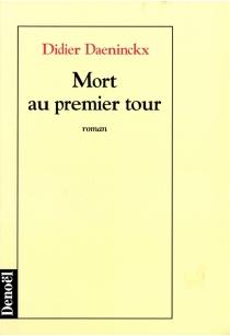 Mort au premier tour - DidierDaeninckx