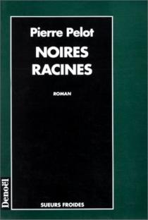 Noires racines - PierrePelot
