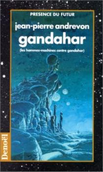 Gandahar : les hommes-machines contre Gandahar| Suivi de Le château du dragon| Un quartier de verdure : deux aventures de Sylvin Lanvère - Jean-PierreAndrevon