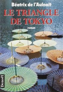 Le triangle de Tokyo - Béatrix deL'Aulnoit