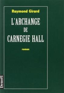 L'archange de Carnegie Hall - RaymondGirard