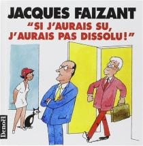 Si j'aurais su , j'aurais pas dissolu - JacquesFaizant