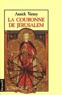 La couronne de Jérusalem - AnnickVarney