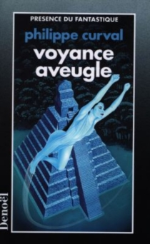 Voyance aveugle - Philippe Curval