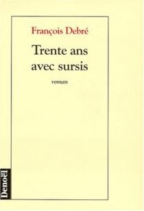Trente ans avec sursis - FrançoisDebré