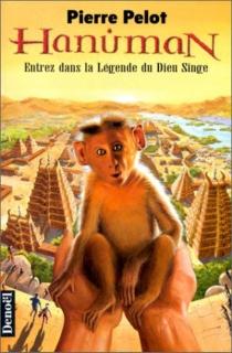 Hanuman : entrez dans la légende du Dieu singe - PierrePelot