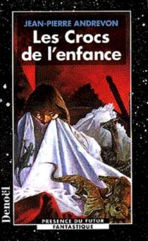 Les crocs de l'enfance - Jean-PierreAndrevon
