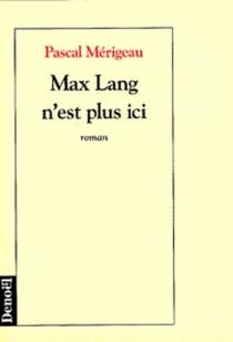 Max Lang n'est plus ici - PascalMérigeau