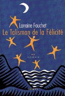 Le talisman de la félicité - LorraineFouchet