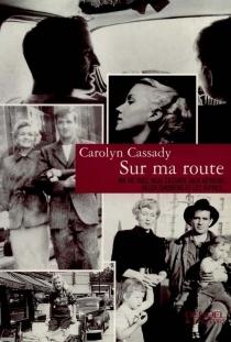 Sur ma route : ma vie avec Neal Cassady, Jack Kerouac, Allen Ginsberg et les autres : récit - CarolynCassady