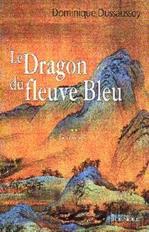 Le dragon du fleuve bleu - DominiqueDussaussoy