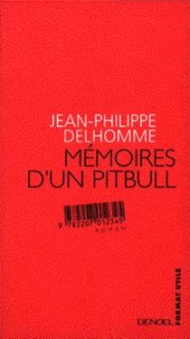 Mémoires d'un pitbull - Jean-PhilippeDelhomme