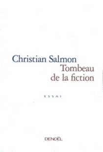 Tombeau de la fiction : essai - Christian Salmon