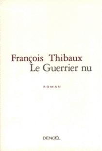 Le guerrier nu - FrançoisThibaux