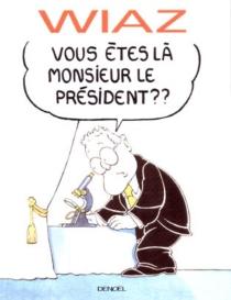 Vous êtes là monsieur le Président ? - Wiaz
