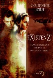 Existenz : d'après un scénario original de David Cronenberg - ChristopherPriest