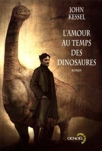 L'amour au temps des dinosaures - JohnKessel