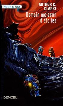 Demain moisson d'étoiles - Arthur C.Clarke