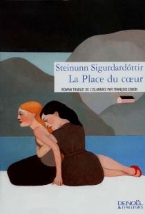 La place du coeur - Steinunn Sigurdardottir
