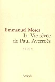 La vie rêvée de Paul Averroès - EmmanuelMoses