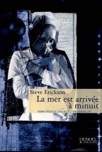 La mer est arrivée à minuit - SteveErickson
