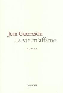 La vie m'affame - JeanGuerreschi