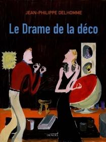 Le drame de la déco - Jean-PhilippeDelhomme