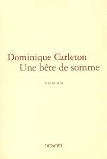 Une bête de somme - DominiqueCarleton