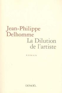La dilution de l'artiste - Jean-PhilippeDelhomme