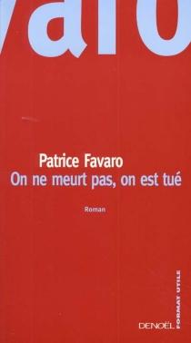 On ne meurt pas, on est tué - PatriceFavaro