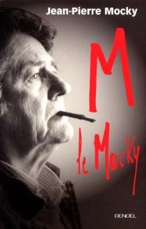 M le Mocky : mémoires d'outre-monde - Jean-PierreMocky