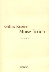 Moïse fiction - GillesRozier