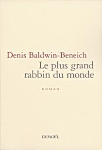 Le plus grand rabbin du monde - DenisBaldwin-Beneich