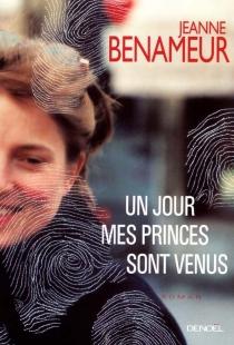 Un jour mes princes sont venus - JeanneBenameur