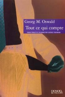 Tout ce qui compte - Georg M.Oswald