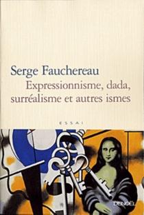 Expressionnisme, dada, surréalisme et autres ismes - SergeFauchereau