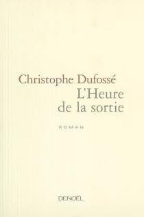 L'heure de la sortie - ChristopheDufossé