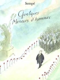 Quelques meneurs d'hommes - Jean-JacquesSempé