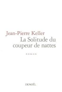La solitude du coupeur de nattes - Jean-PierreKeller