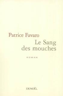 Le sang des mouches - PatriceFavaro