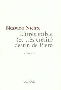 L'irrésistible (et très crétin) destin de Piero - NienteNessuno