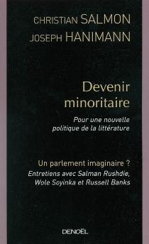 Devenir minoritaire : pour une nouvelle politique de la littérature| Suivi de Un parlement imaginaire ? : conversations avec Salman Rushdie, Wole Soyinka et Russell Banks - JosephHanimann